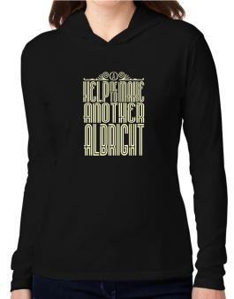 Help Me To Make Another Albright Hooded Long Sleeve T-Shirt Women