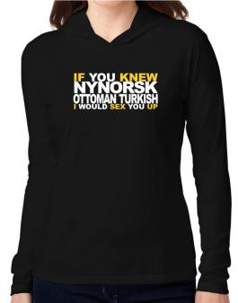 If You Knew Ottoman Turkish I Would Sex You Up Hooded Long Sleeve T-Shirt Women