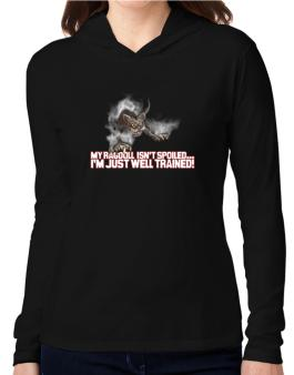 My Ragdoll Isnt Spoiled, Im Just Well Trained. Hooded Long Sleeve T-Shirt Women
