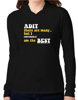 Adit There Are Many... But I (obviously) Am The Best Hooded Long Sleeve T-Shirt Women