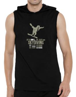 Life Is Simple... Eat, Sleep And Skydiving Hooded Sleeveless T-Shirt - Mens