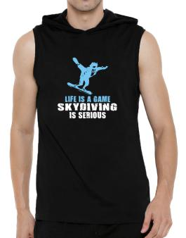 Life Is A Game, Skydiving Is Serious Hooded Sleeveless T-Shirt - Mens