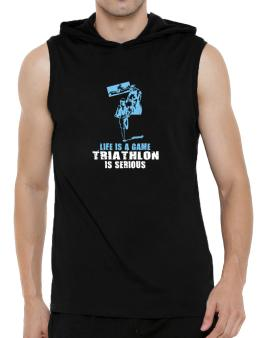 Life Is A Game, Triathlon Is Serious Hooded Sleeveless T-Shirt - Mens