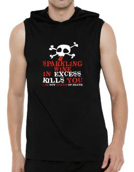 Sparkling Wine In Excess Kills You - I Am Not Afraid Of Death Hooded Sleeveless T-Shirt - Mens