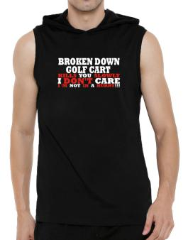 Broken Down Golf Cart  kills You Slowly - I Dont Care, Im Not In A Hurry! Hooded Sleeveless T-Shirt - Mens