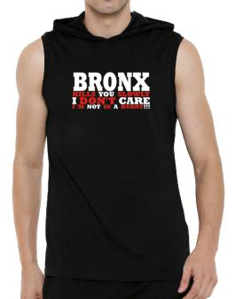 Bronx Kills You Slowly - I Dont Care, Im Not In A Hurry! Hooded Sleeveless T-Shirt - Mens
