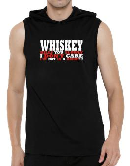 Whiskey Kills You Slowly - I Dont Care, Im Not In A Hurry! Hooded Sleeveless T-Shirt - Mens