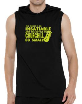 The Thirst Is So Insatiable And The Bottle Of Churchill So Small Hooded Sleeveless T-Shirt - Mens