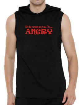 All The Rumors Are True, Im ... Angry Hooded Sleeveless T-Shirt - Mens