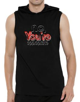 No, Youre Appropriate Hooded Sleeveless T-Shirt - Mens