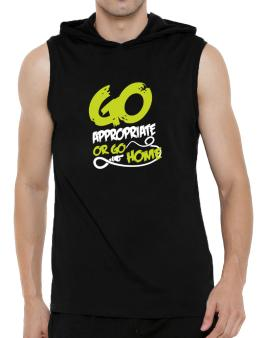 Go Appropriate Or Go Home Hooded Sleeveless T-Shirt - Mens