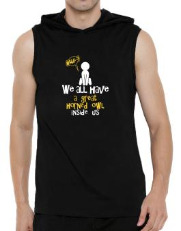 We All Have A Great Horned Owl Inside Us Hooded Sleeveless T-Shirt - Mens