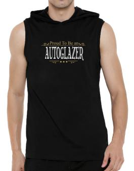 Proud To Be An Autoglazer Hooded Sleeveless T-Shirt - Mens