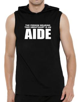The Person Wearing This Sweatshirt Is An Aide Hooded Sleeveless T-Shirt - Mens