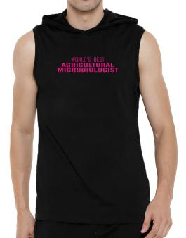 Worlds Best Agricultural Microbiologist Hooded Sleeveless T-Shirt - Mens