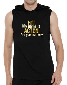 Hi My Name Is Acton Are You Married? Hooded Sleeveless T-Shirt - Mens