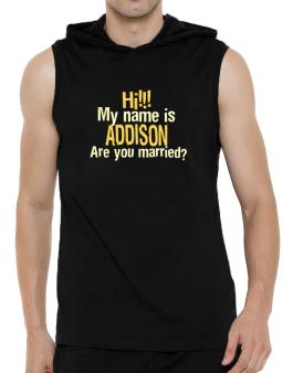 Hi My Name Is Addison Are You Married? Hooded Sleeveless T-Shirt - Mens