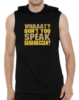 Whaaat? Dont You Speak Saramaccan? Hooded Sleeveless T-Shirt - Mens