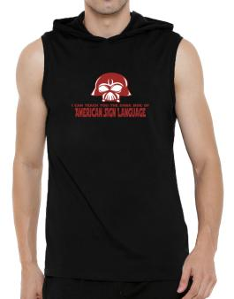 I Can Teach You The Dark Side Of American Sign Language Hooded Sleeveless T-Shirt - Mens