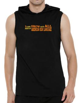 I Can Show You All About American Sign Language Hooded Sleeveless T-Shirt - Mens