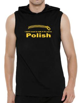 I Dont Want To Talk If It Is Not In Polish Hooded Sleeveless T-Shirt - Mens