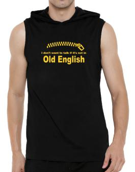 I Dont Want To Talk If It Is Not In Old English Hooded Sleeveless T-Shirt - Mens