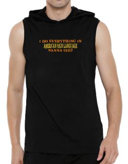 I Do Everything In American Sign Language. Wanna See? Hooded Sleeveless T-Shirt - Mens