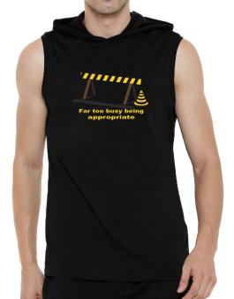 Far Too Busy Being Appropriate Hooded Sleeveless T-Shirt - Mens
