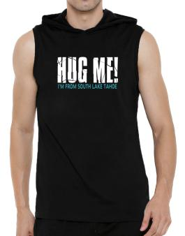 Hug Me, Im From South Lake Tahoe Hooded Sleeveless T-Shirt - Mens