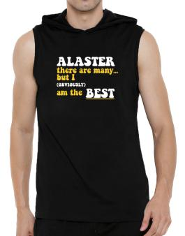 Alaster There Are Many... But I (obviously) Am The Best Hooded Sleeveless T-Shirt - Mens