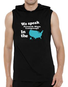 French Sign Language Is Spoken In The Us - Map Hooded Sleeveless T-Shirt - Mens