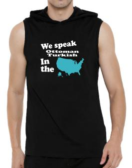 Ottoman Turkish Is Spoken In The Us - Map Hooded Sleeveless T-Shirt - Mens