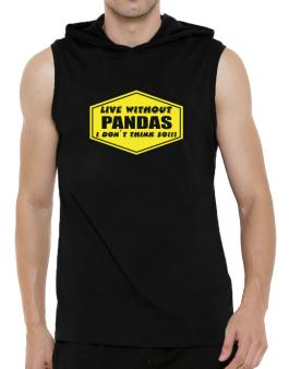 Live Without Pandas , I Dont Think So ! Hooded Sleeveless T-Shirt - Mens