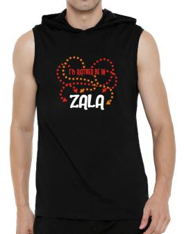""" Id rather be in Zala "" Hooded Sleeveless T-Shirt - Mens"