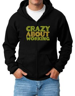 Crazy About Working Zip Hoodie - Mens