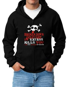 Broken Down Golf Cart  in Excess Kills You - I Am Not Afraid Of Death Zip Hoodie - Mens