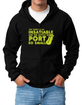 The Thirst Is So Insatiable And The Bottle Of Port So Small Zip Hoodie - Mens