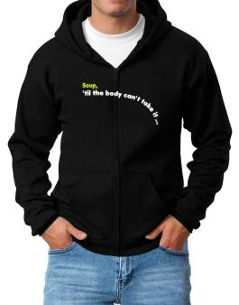 Soup, Til The Body Cant Take It... Zip Hoodie - Mens