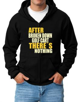 After Broken Down Golf Cart  theres Nothing Zip Hoodie - Mens