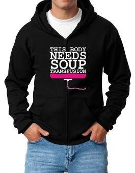 This Body Needs A Soup Transfusion Zip Hoodie - Mens