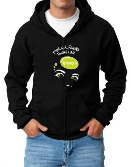 Your Girlfriend Thinks I Am Appropriate Zip Hoodie - Mens