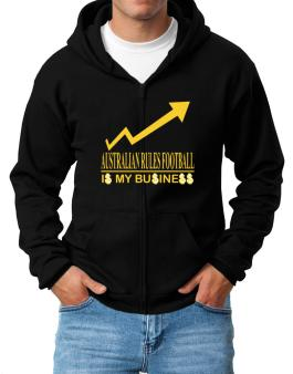Australian Rules Football ... Is My Business Zip Hoodie - Mens