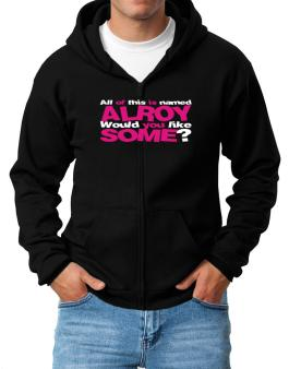 All Of This Is Named Alroy Would You Like Some? Zip Hoodie - Mens