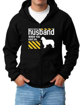 Who Needs A Husband When You Have A ... Australian Shepherd Zip Hoodie - Mens