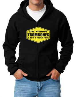 Live Without Trombones , I Dont Think So ! Zip Hoodie - Mens