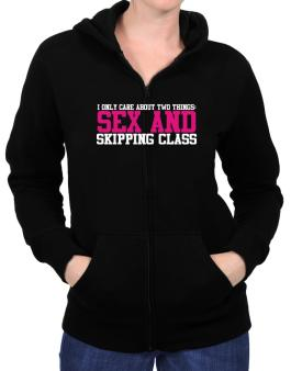 I Only Care About Two Things: Sex And Skipping Class Zip Hoodie - Womens
