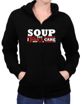 Soup Kills You Slowly - I Dont Care, Im Not In A Hurry! Zip Hoodie - Womens