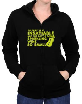 The Thirst Is So Insatiable And The Bottle Of Sparkling Wine So Small Zip Hoodie - Womens