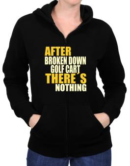 After Broken Down Golf Cart  theres Nothing Zip Hoodie - Womens