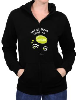 Your Girlfriend Thinks I Am Accessible Zip Hoodie - Womens